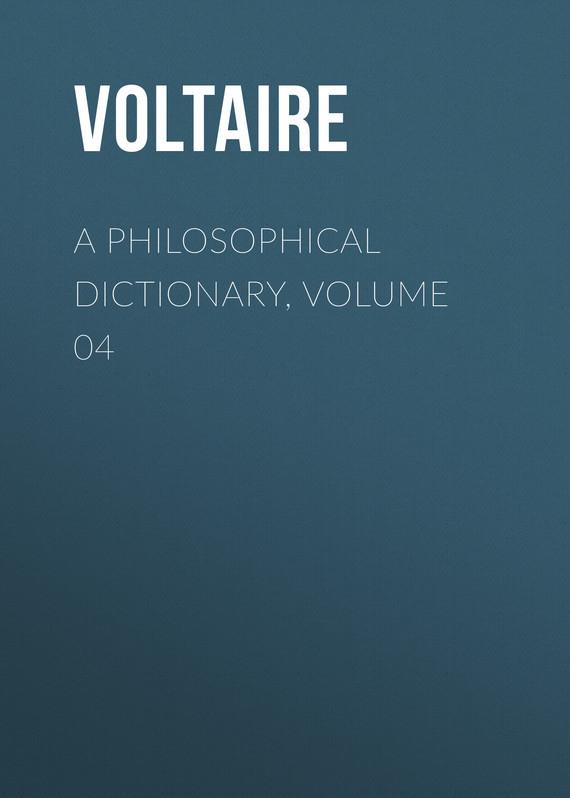 Вольтер A Philosophical Dictionary, Volume 04 вольтер ф м золотые цитаты классиков литературы вольтер