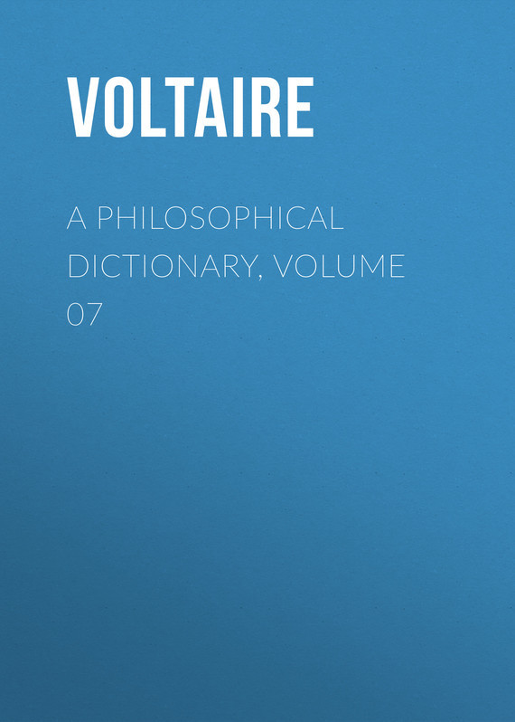A Philosophical Dictionary, Volume 07
