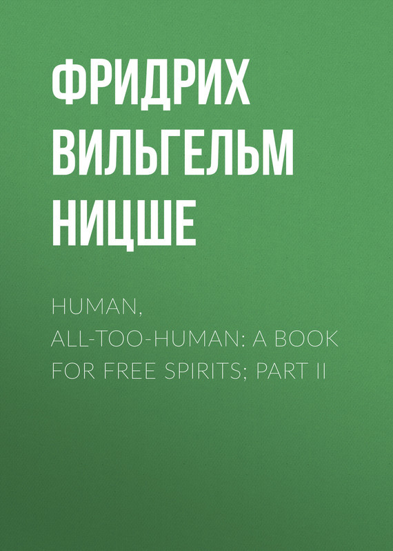 Human, All-Too-Human: A Book For Free Spirits; Part II