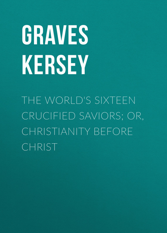 Graves Kersey The World's Sixteen Crucified Saviors; Or, Christianity Before Christ graves metal vaginal speculum medium