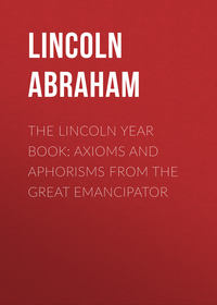 Lincoln Abraham - The Lincoln Year Book: Axioms and Aphorisms from the Great Emancipator