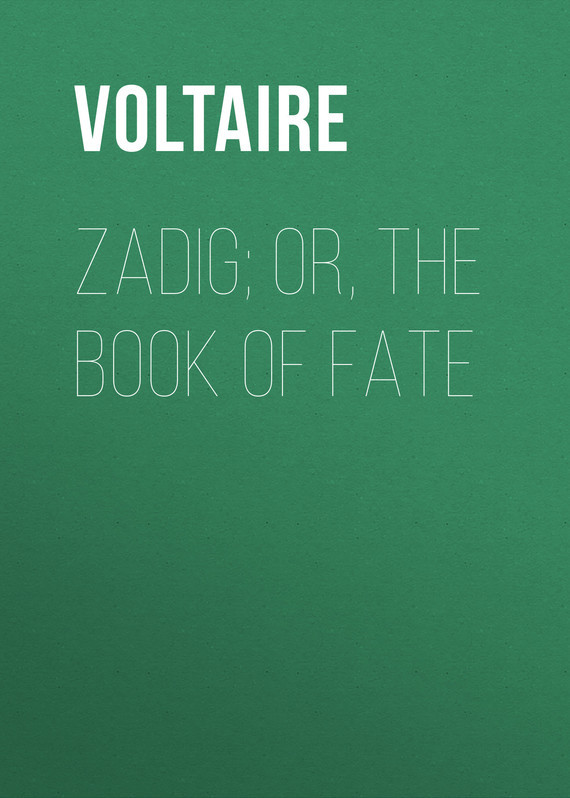 Вольтер Zadig; Or, The Book of Fate