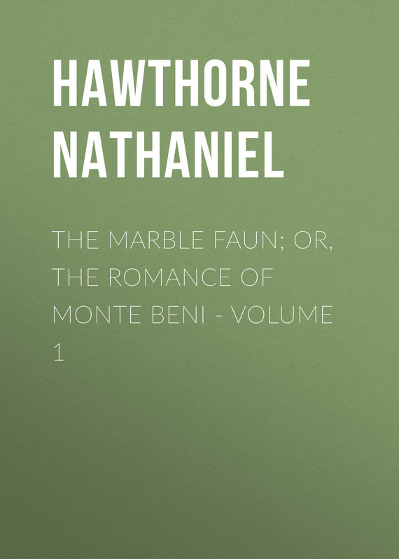 Hawthorne Nathaniel The Marble Faun; Or, The Romance of Monte Beni - Volume 1 knights of sidonia volume 6