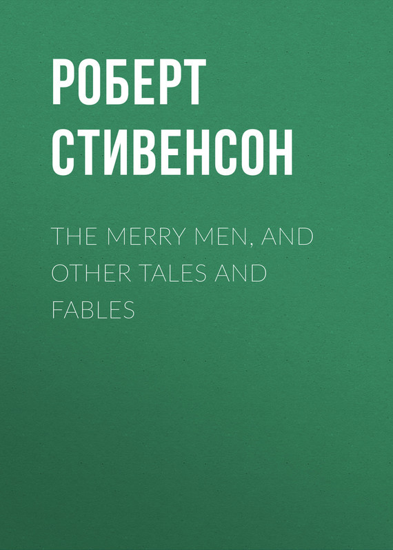 Роберт Льюис Стивенсон The Merry Men, and Other Tales and Fables fables volume 11 war and pieces
