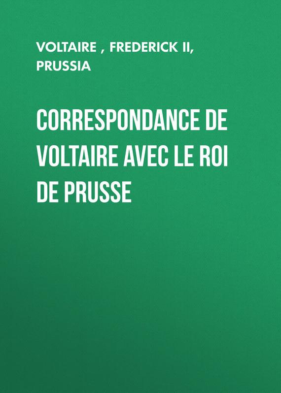 Вольтер Correspondance de Voltaire avec le roi de Prusse вольтер correspondance de voltaire avec le roi de prusse