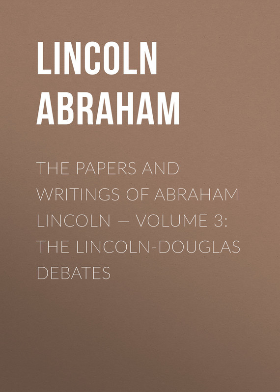 Lincoln Abraham The Papers And Writings Of Abraham Lincoln — Volume 3: The Lincoln-Douglas Debates lincoln and the court