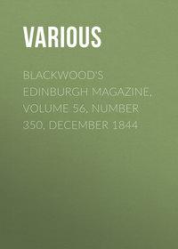 Various - Blackwood's Edinburgh Magazine, Volume 56, Number 350, December 1844
