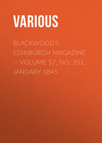 Various - Blackwood's Edinburgh Magazine — Volume 57, No. 351, January 1845