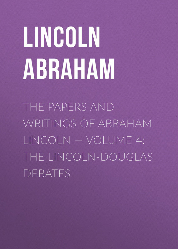 Lincoln Abraham The Papers And Writings Of Abraham Lincoln — Volume 4: The Lincoln-Douglas Debates газовая колонка oasis glass 20 vg