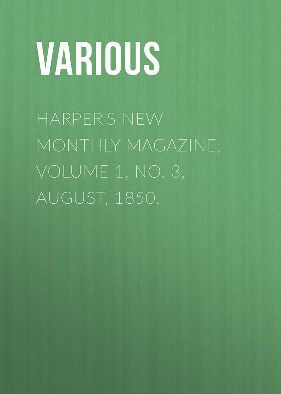 Various Harper's New Monthly Magazine, Volume 1, No. 3, August, 1850. no new