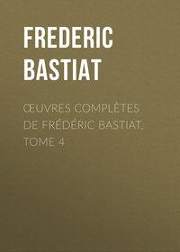 Bastiat Fr?d?ric - ?uvres Compl?tes de Fr?d?ric Bastiat, tome 4