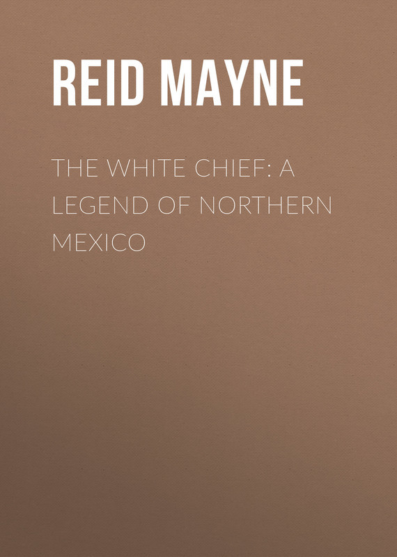 The White Chief: A Legend of Northern Mexico