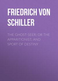 Friedrich von Schiller - The Ghost-Seer; or the Apparitionist; and Sport of Destiny