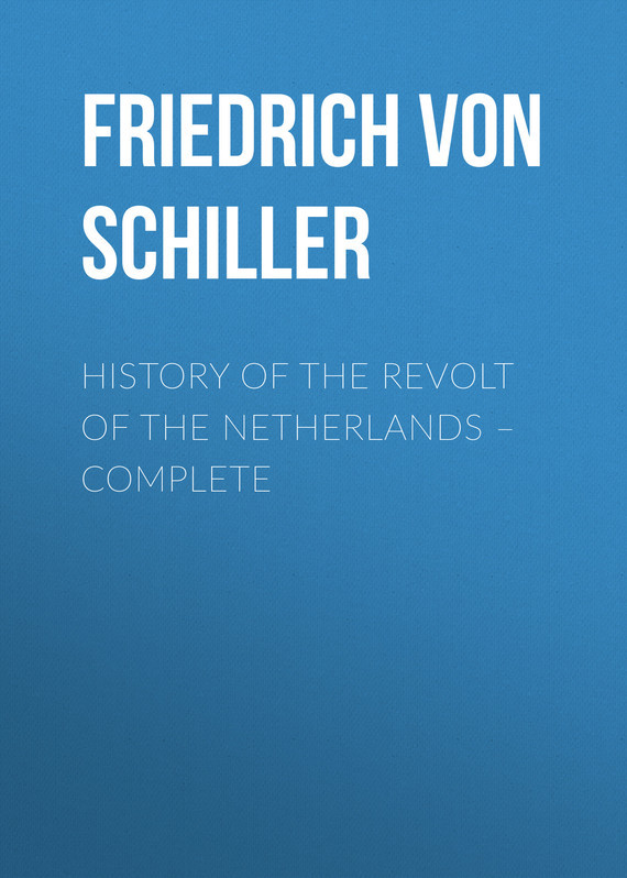 Friedrich von Schiller History of the Revolt of the Netherlands – Complete the complete history of middle earth