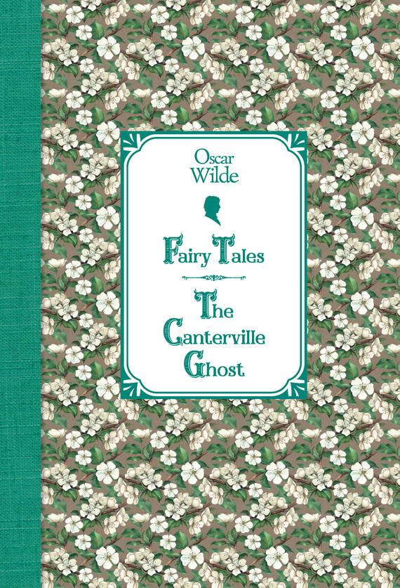 Оскар Уайльд Сказки. Кентервильское привидение / Fairy Tales. The Canterville Ghost orleansky a russian fairy tales на английском языке