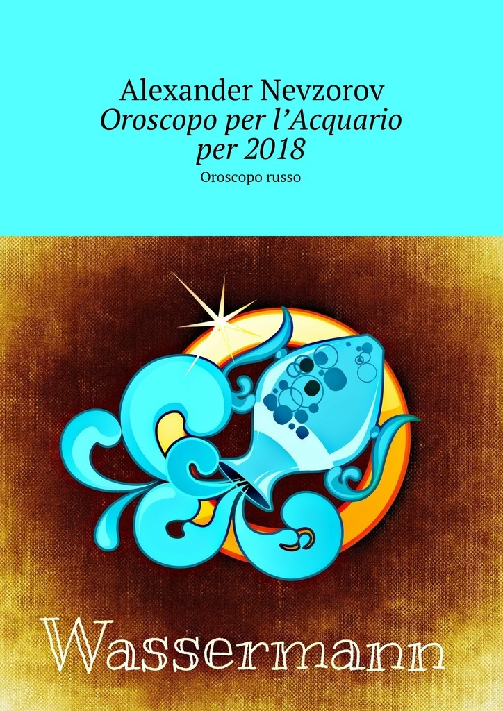 Alexander Nevzorov Oroscopo per l'Acquario per2018. Oroscopo russo il paradiso e per sempre