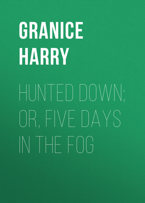 Granice Harry Hunted Down; or, Five Days in the Fog