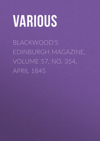 Various - Blackwood's Edinburgh Magazine, Volume 57, No. 354, April 1845