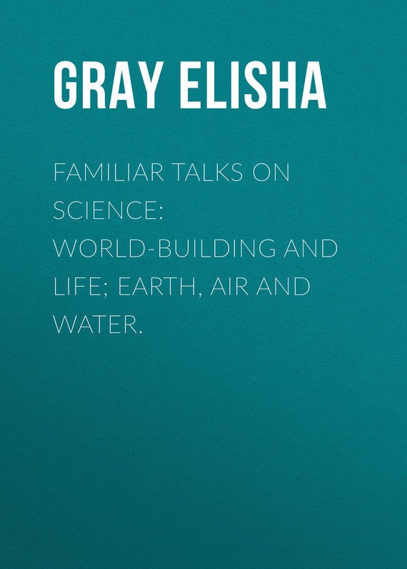 Gray Elisha Familiar Talks on Science: World-Building and Life; Earth, Air and Water. diy mini hot air stirling engine motor model science