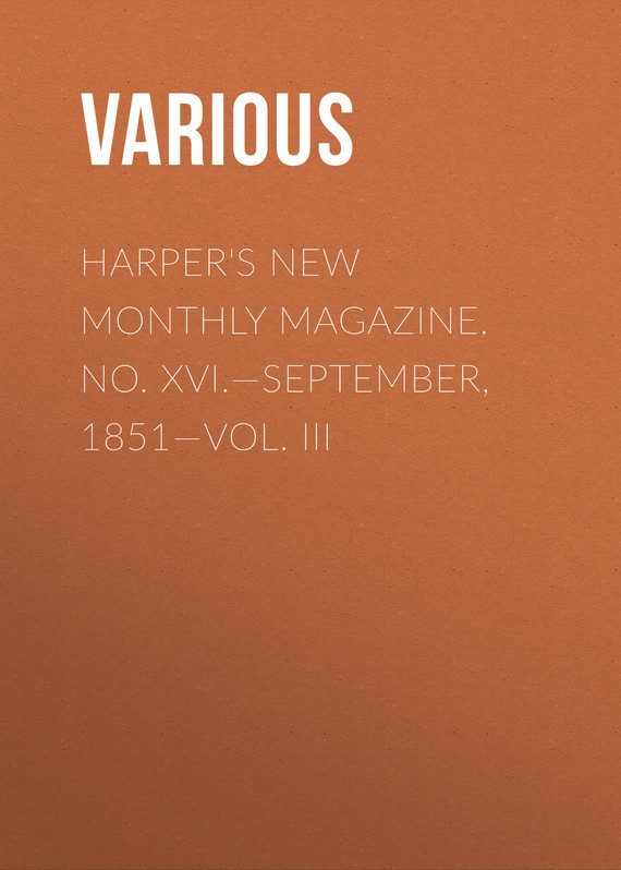 Various Harper's New Monthly Magazine. No. XVI.—September, 1851—Vol. III various harper s new monthly magazine volume 1 no 2 july 1850