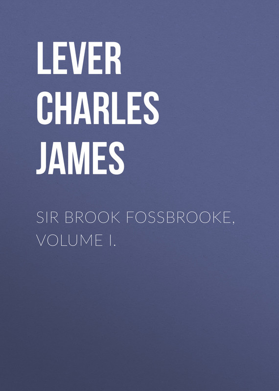 Lever Charles James Sir Brook Fossbrooke, Volume I.
