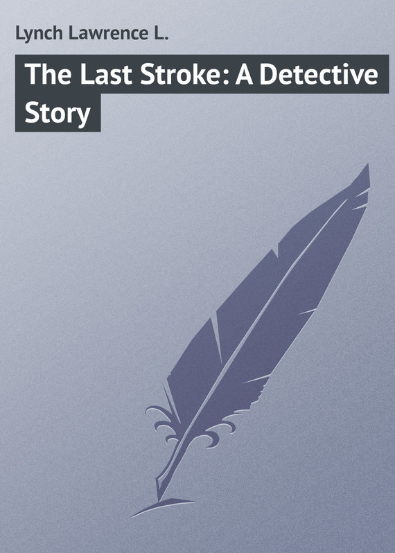 Lynch Lawrence L. The Last Stroke: A Detective Story a modern detective
