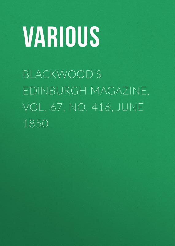Blackwood's Edinburgh Magazine, Vol. 67, No. 416, June 1850