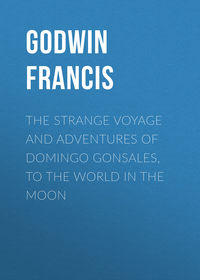 Godwin Francis - The Strange Voyage and Adventures of Domingo Gonsales, to the World in the Moon
