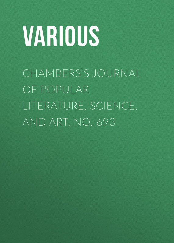 Chambers's Journal of Popular Literature, Science, and Art, No. 693