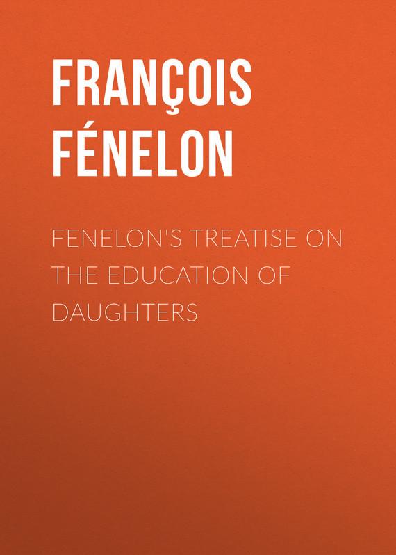 François Fénelon Fenelon's Treatise on the Education of Daughters the nizam s daughters
