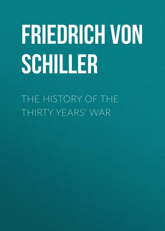 Friedrich von Schiller The History of the Thirty Years' War friedrich von schiller history of the revolt of the netherlands volume 02