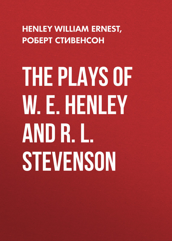 Роберт Стивенсон. The Plays of W. E. Henley and R. L. Stevenson