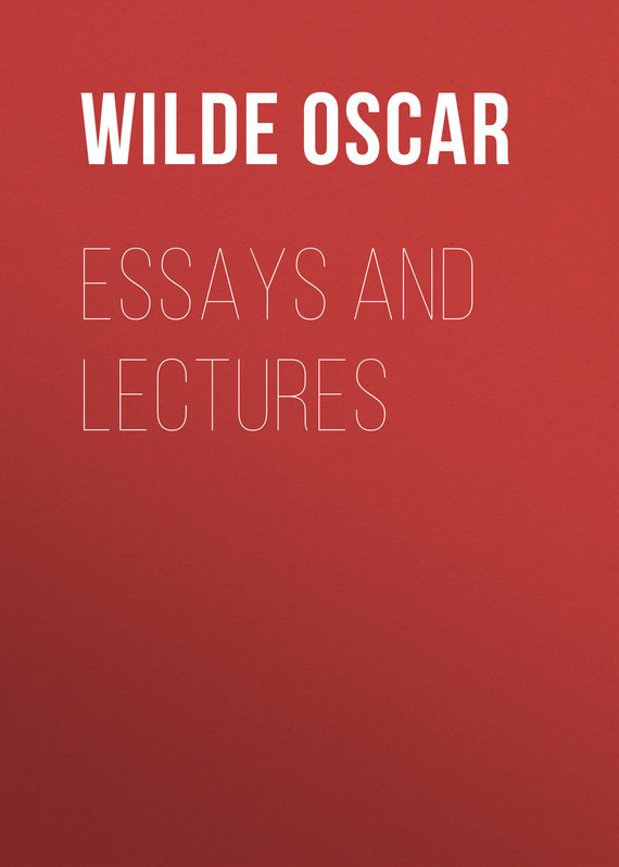 Оскар Уайльд Essays and Lectures