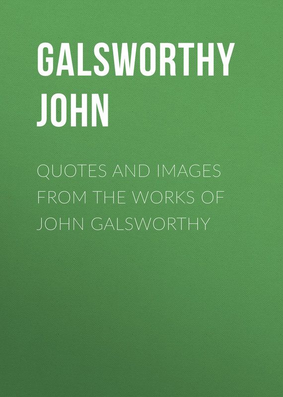 Galsworthy John Quotes and Images From the Works of John Galsworthy galsworthy john the freelands