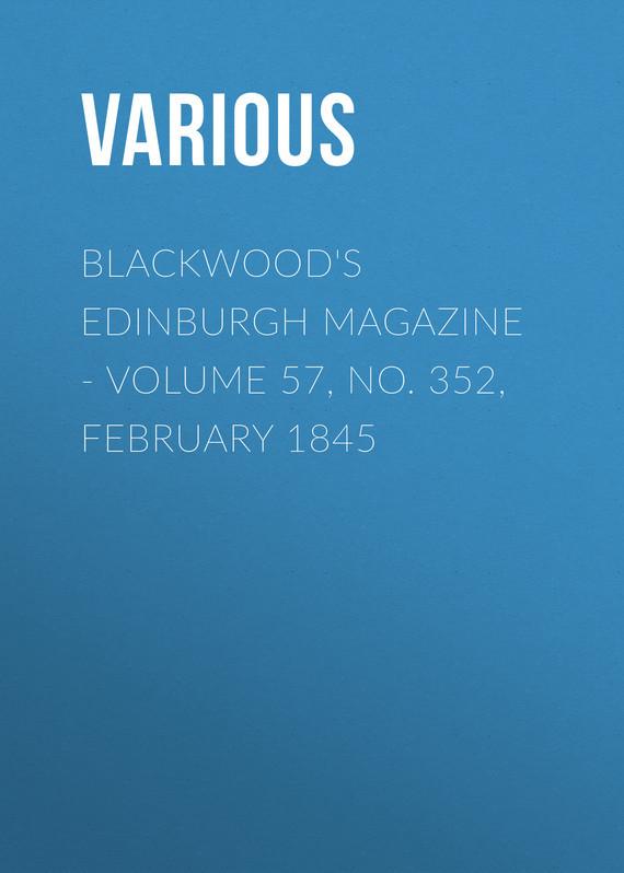 Blackwood's Edinburgh Magazine - Volume 57, No. 352, February 1845