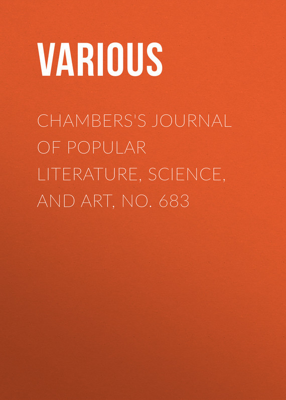 Chambers's Journal of Popular Literature, Science, and Art, No. 683