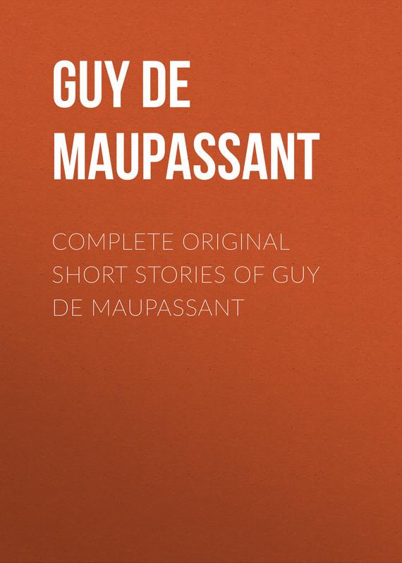 Ги де Мопассан Complete Original Short Stories of Guy De Maupassant ги де мопассан жизнь новеллы