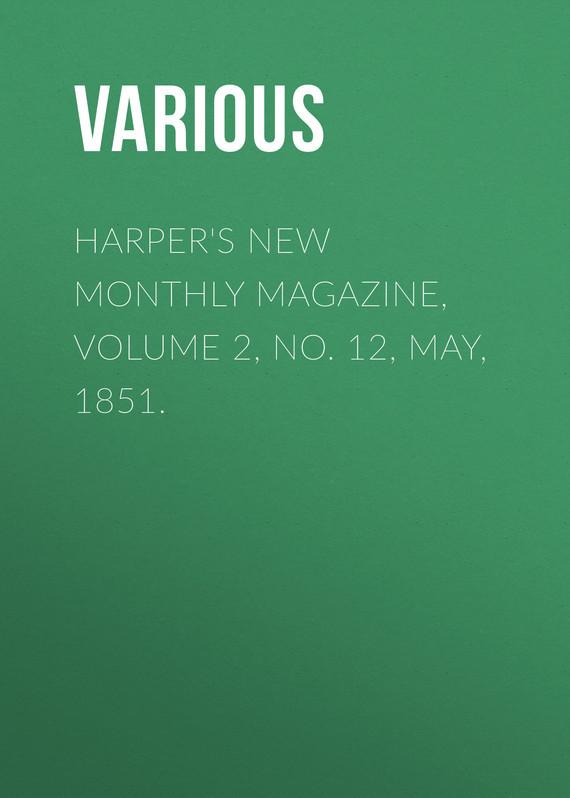 Various Harper's New Monthly Magazine, Volume 2, No. 12, May, 1851. various harper s new monthly magazine volume 1 no 2 july 1850