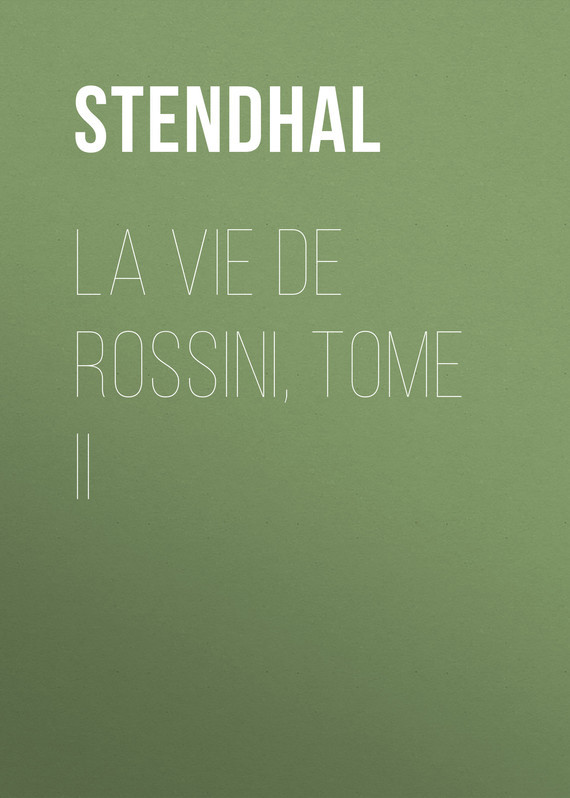 Stendhal La vie de Rossini, tome II ювелирные шармы amore&baci шарм чайник