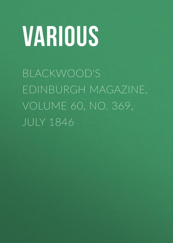 Various Blackwood's Edinburgh Magazine, Volume 60, No. 369, July 1846 various harper s new monthly magazine volume 1 no 2 july 1850