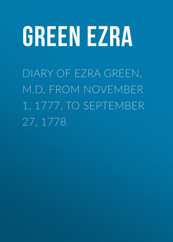 Green Ezra Diary of Ezra Green, M.D. from November 1, 1777, to September 27, 1778 reccagni angelo бра reccagni angelo a 6400 2