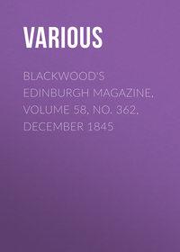Various - Blackwood's Edinburgh Magazine, Volume 58, No. 362, December 1845