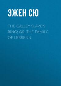 Эжен Сю - The Galley Slave's Ring; or, The Family of Lebrenn