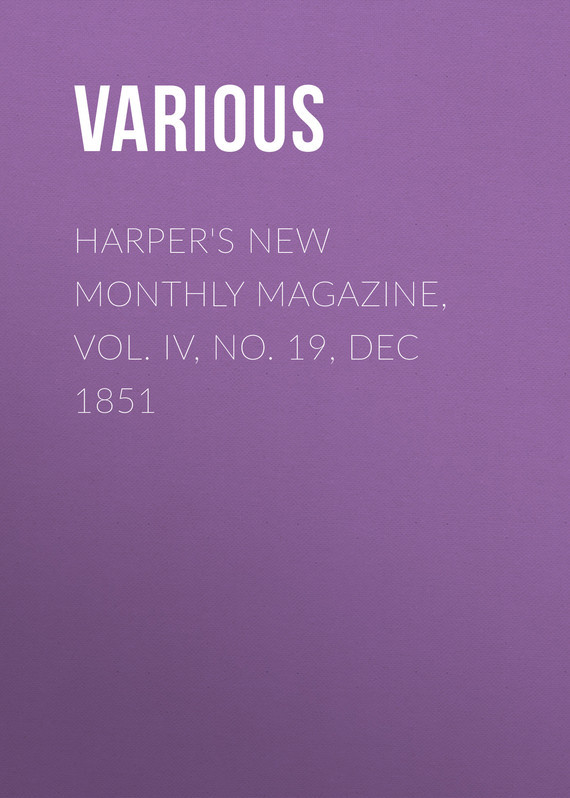 Various Harper's New Monthly Magazine, Vol. IV, No. 19, Dec 1851 various harper s new monthly magazine vol v no xxv june 1852