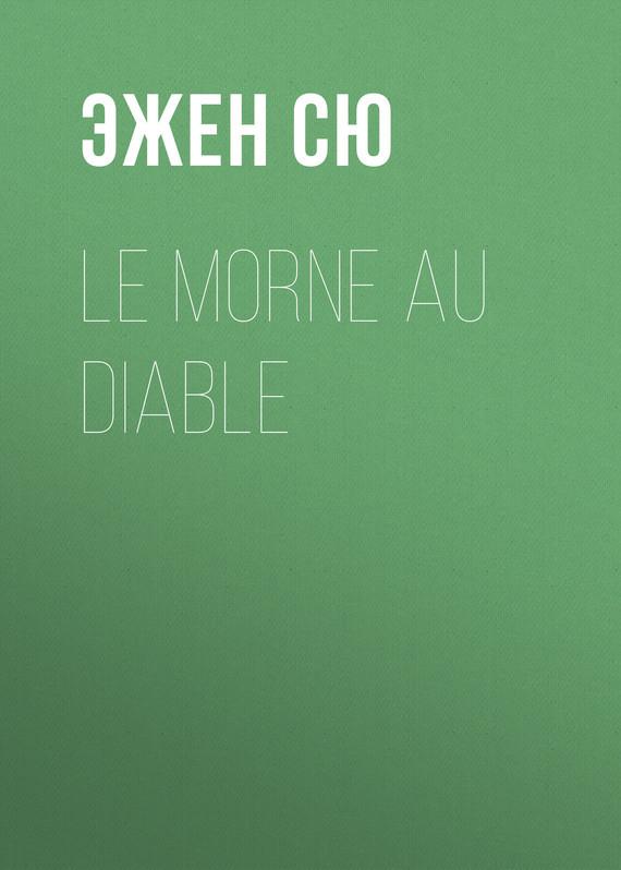 Эжен Сю Le morne au diable эжен сю the mysteries of paris volume 2 of 6