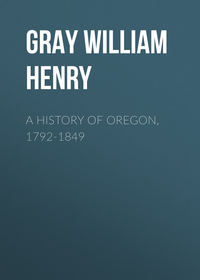 Gray William Henry - A History of Oregon, 1792-1849