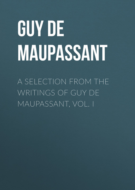 Ги де Мопассан A Selection from the Writings of Guy De Maupassant, Vol. I the canterbury tales a selection