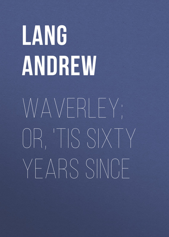 Lang Andrew Waverley; Or, 'Tis Sixty Years Since