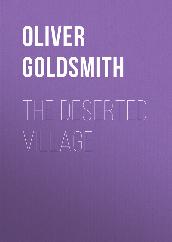 Oliver Goldsmith The Deserted Village oliver goldsmith an enquiry into the present state of polite learning in europe