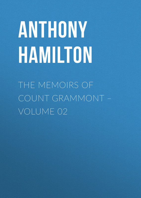 Anthony Hamilton The Memoirs of Count Grammont – Volume 02 anthony hamilton the memoirs of count grammont – volume 05